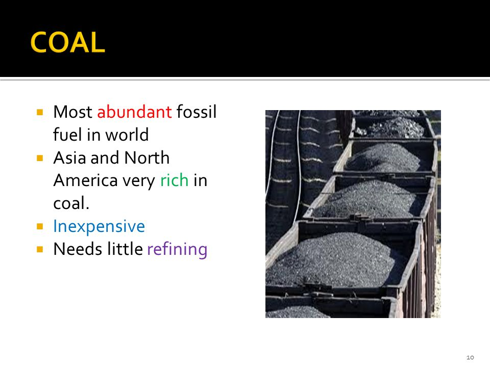 COAL Most abundant fossil fuel in world