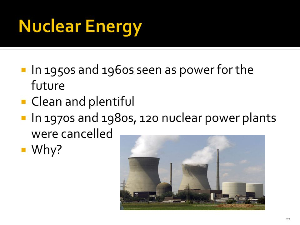 Nuclear Energy In 1950s and 1960s seen as power for the future