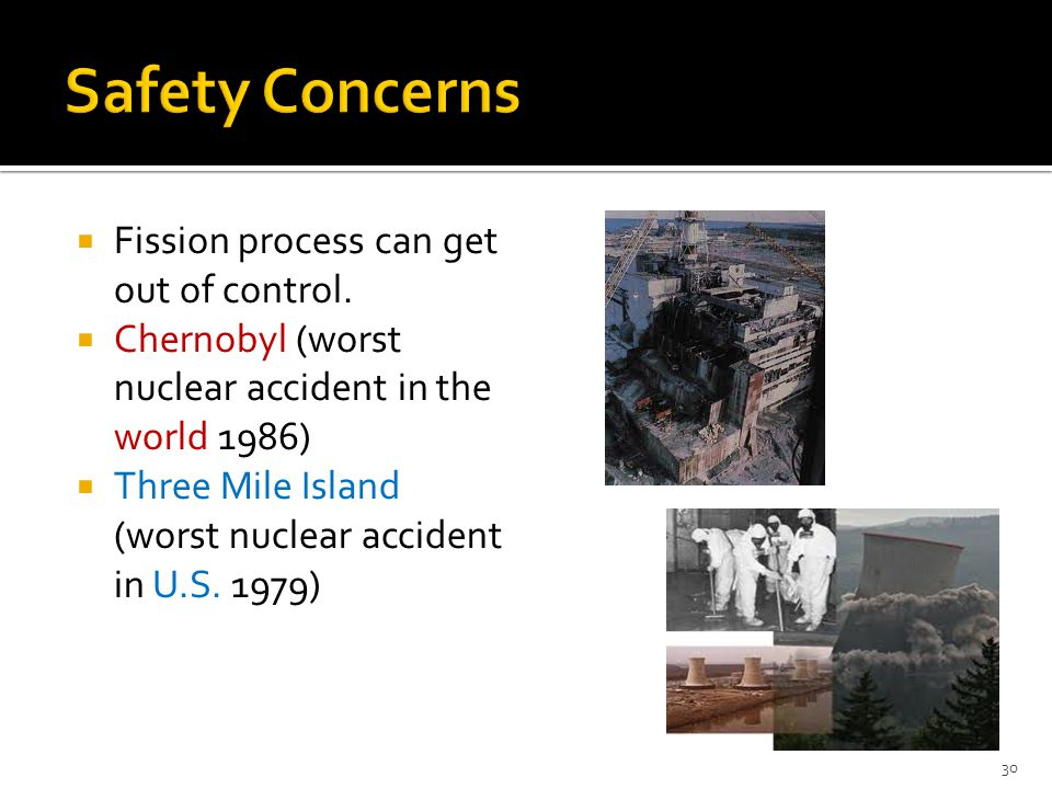 Safety Concerns Fission process can get out of control.
