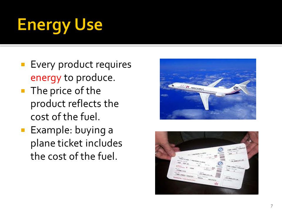 Energy Use Every product requires energy to produce.