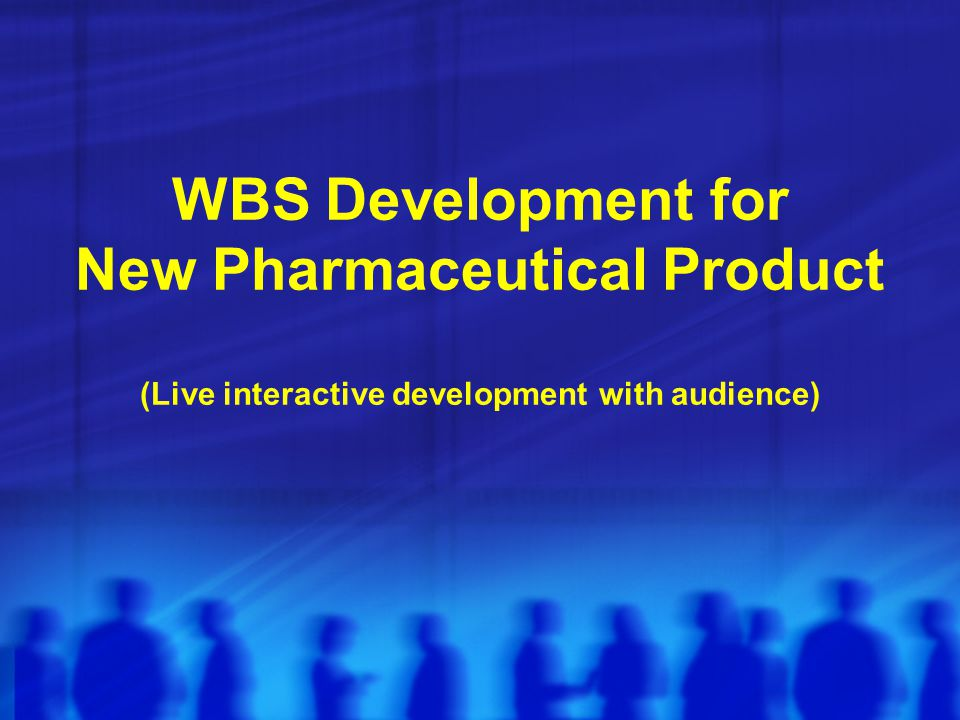 WBS Development for New Pharmaceutical Product (Live interactive development with audience)