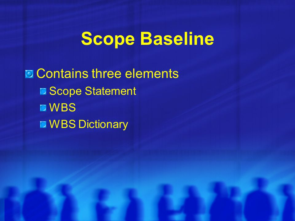 Scope Baseline Contains three elements Scope Statement WBS