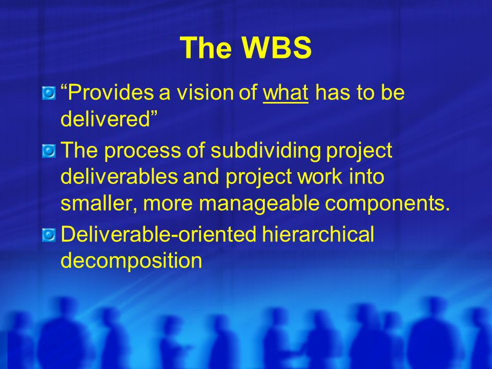 The WBS Provides a vision of what has to be delivered