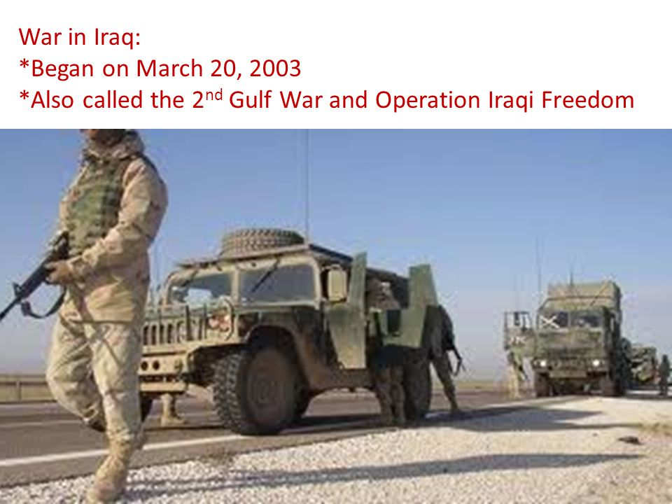 War in Iraq: *Began on March 20, 2003 *Also called the 2nd Gulf War and Operation Iraqi Freedom