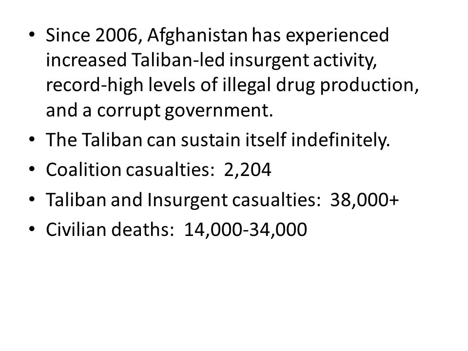 Since 2006, Afghanistan has experienced increased Taliban-led insurgent activity, record-high levels of illegal drug production, and a corrupt government.