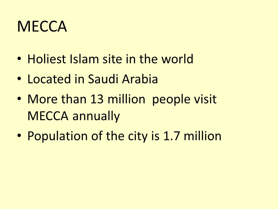 MECCA Holiest Islam site in the world Located in Saudi Arabia