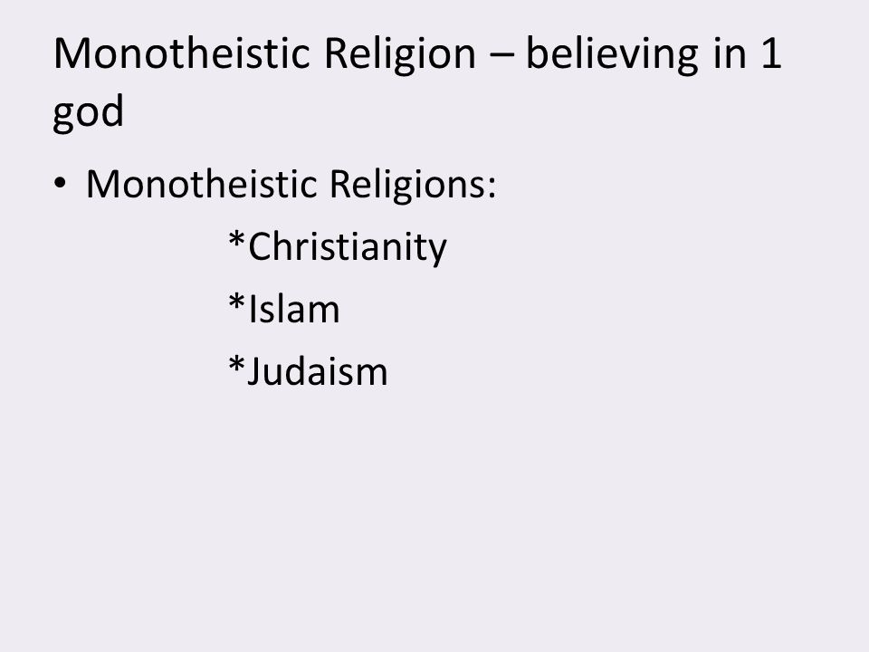 Monotheistic Religion – believing in 1 god