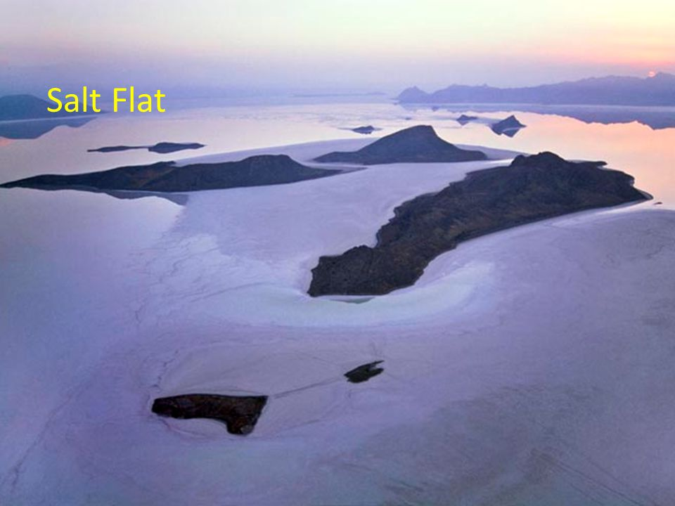 Salt Flat – created by evaporation of moisture by the wind