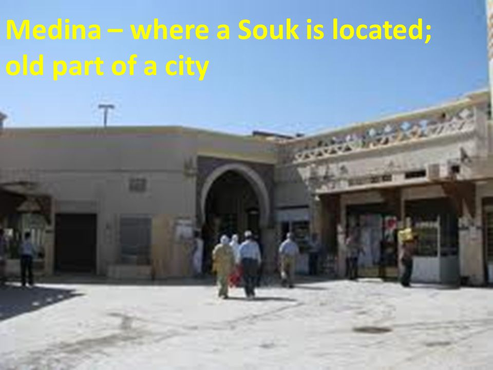 Medina – where a Souk is located; old part of a city