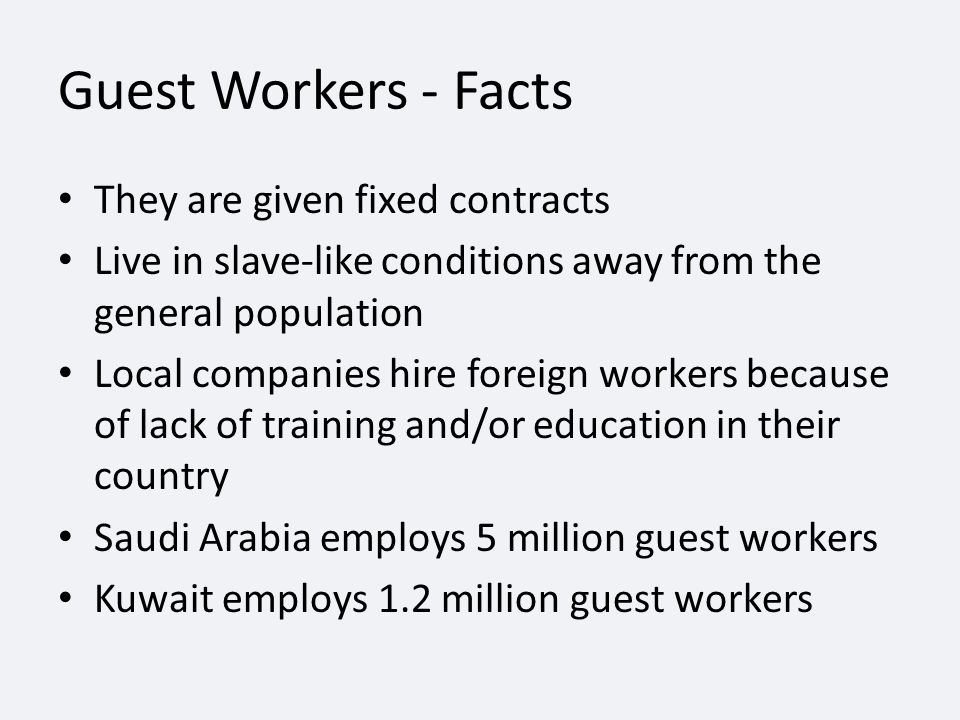 Guest Workers - Facts They are given fixed contracts
