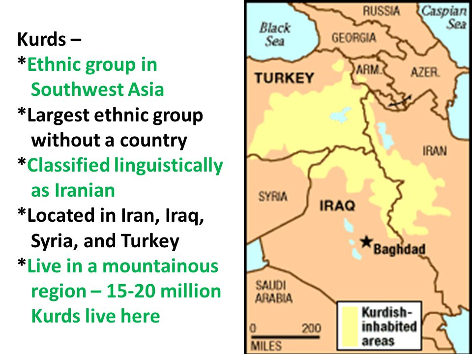 Kurds – *Ethnic group in. Southwest Asia. *Largest ethnic group. without a country. *Classified linguistically.