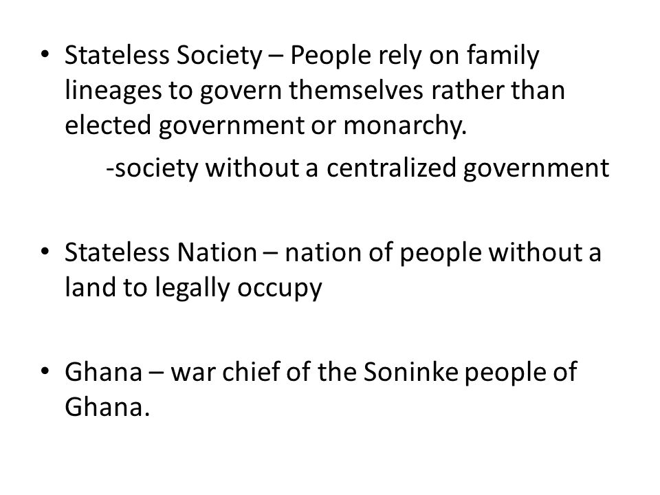 Stateless Society – People rely on family lineages to govern themselves rather than elected government or monarchy.