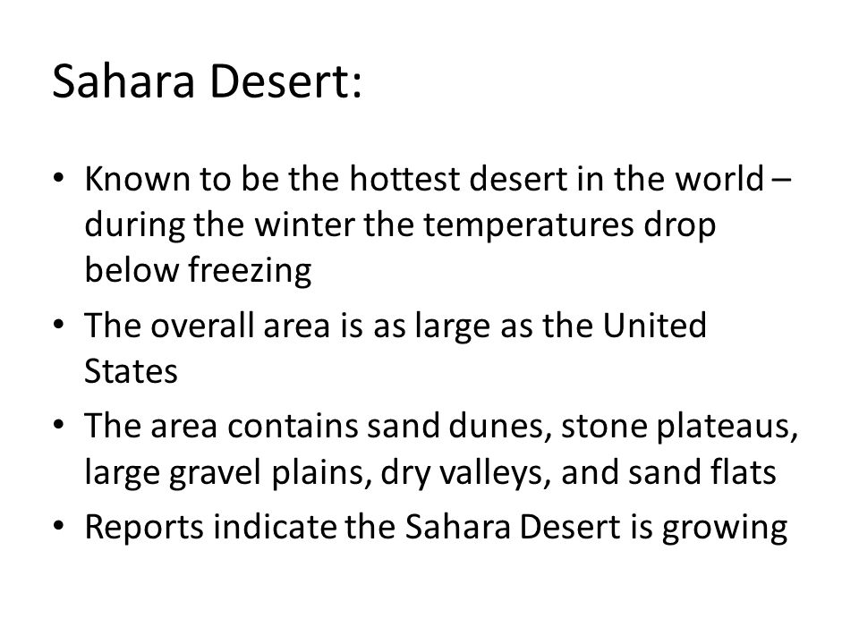 Sahara Desert: Known to be the hottest desert in the world – during the winter the temperatures drop below freezing.