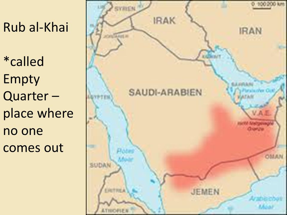 Rub al-Khai *called Empty Quarter – place where no one comes out