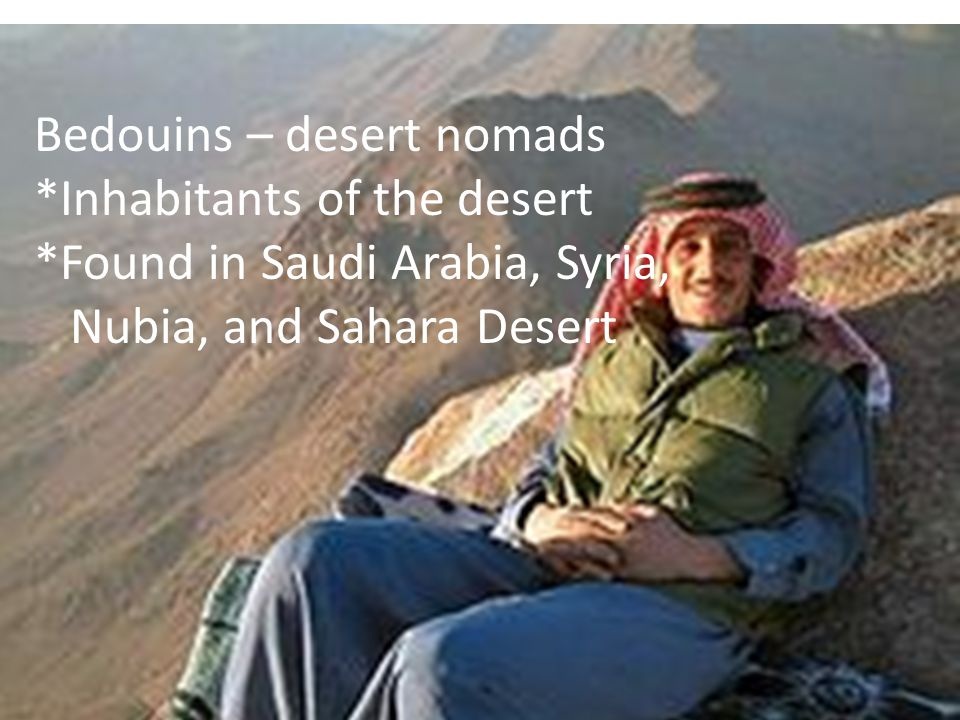 Bed Bedouins – desert nomads *Inhabitants of the desert