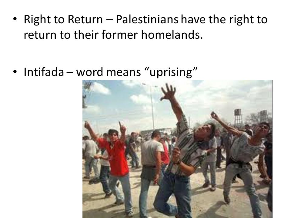 Right to Return – Palestinians have the right to return to their former homelands.