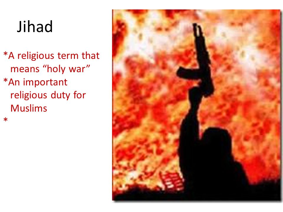 Jihad *A religious term that means holy war *An important