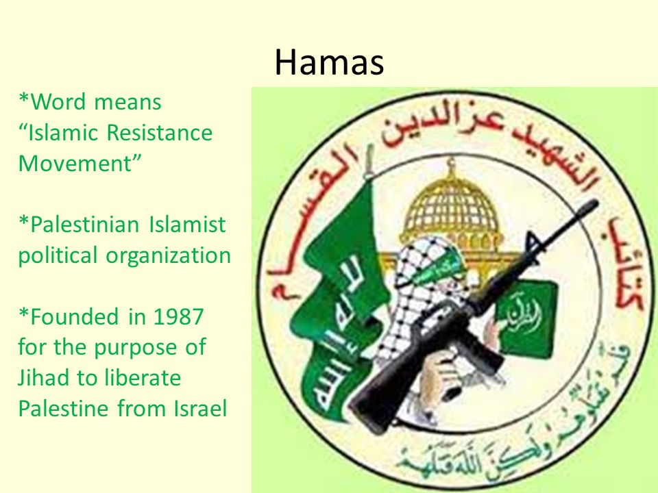 Hamas *Word means Islamic Resistance Movement