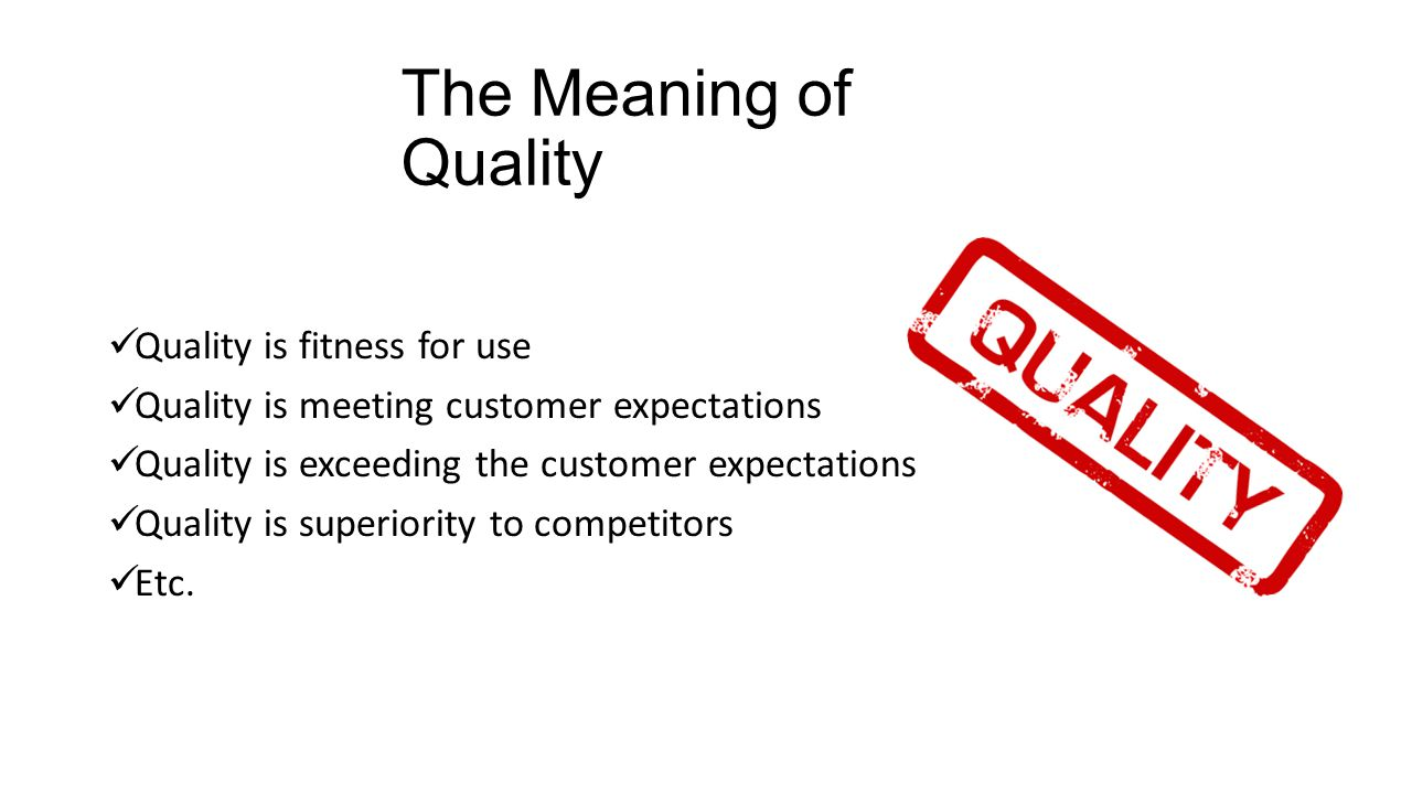 The Meaning of Quality Quality is fitness for use