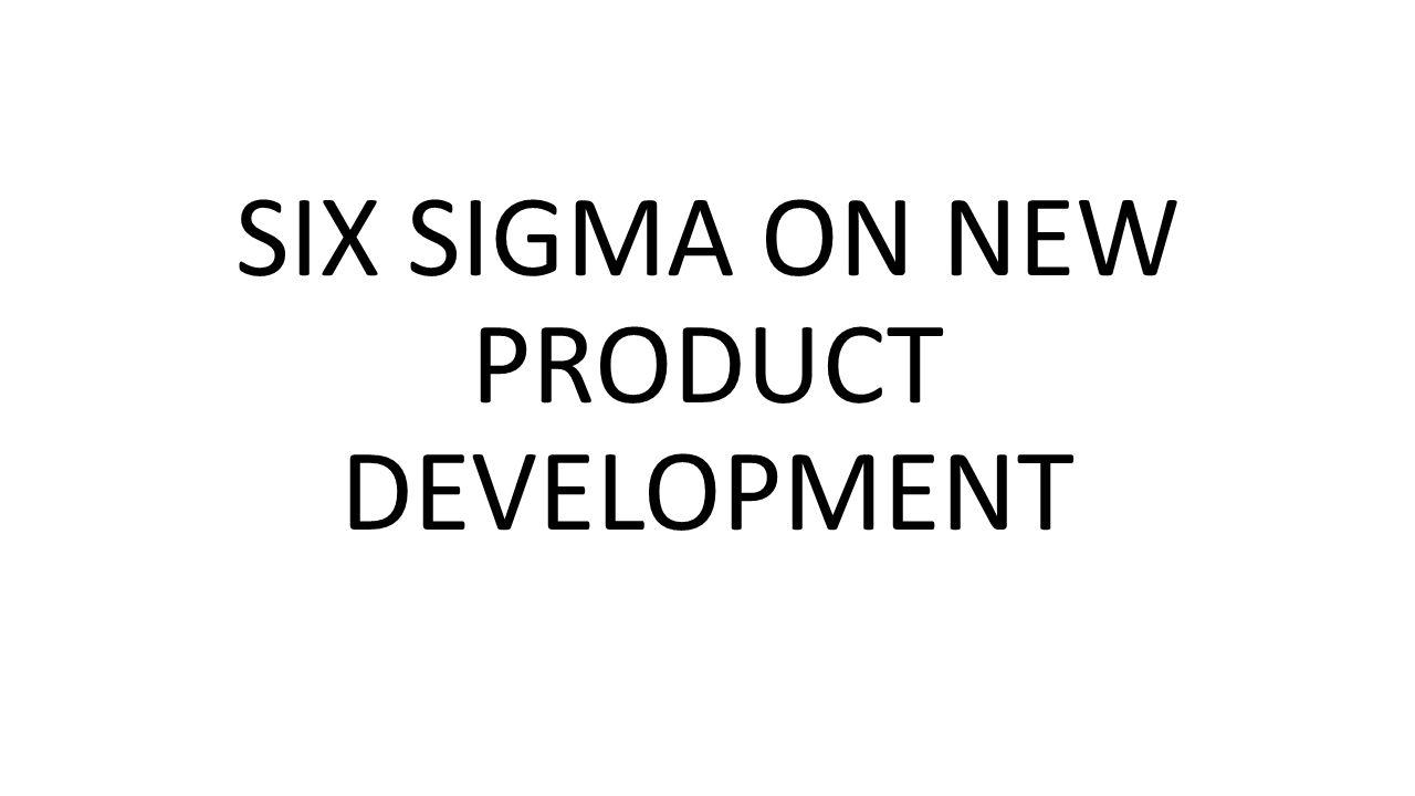 SIX SIGMA ON NEW PRODUCT DEVELOPMENT