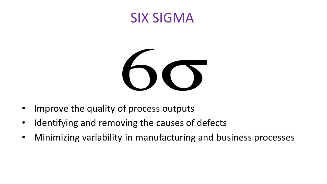 SIX SIGMA Improve the quality of process outputs
