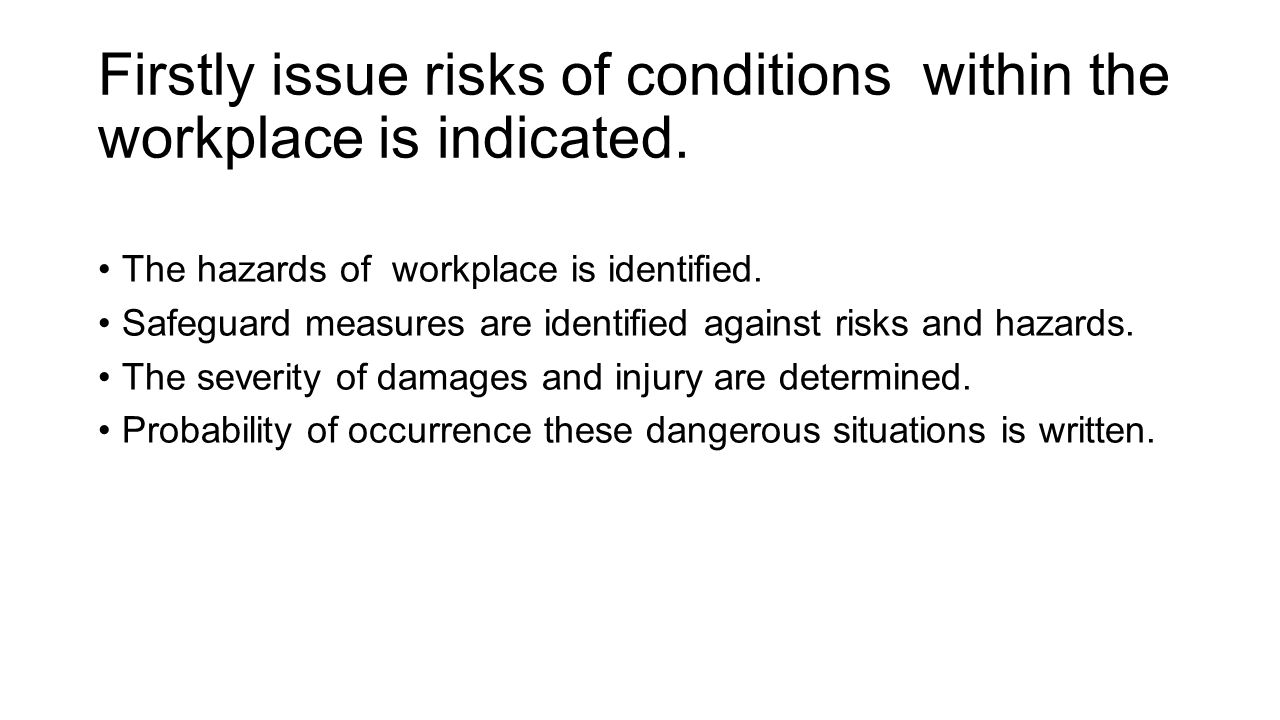 Firstly issue risks of conditions within the workplace is indicated.