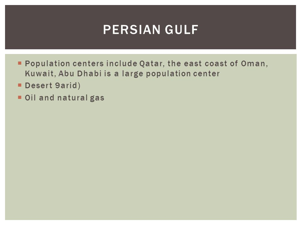 Persian Gulf Population centers include Qatar, the east coast of Oman, Kuwait, Abu Dhabi is a large population center.