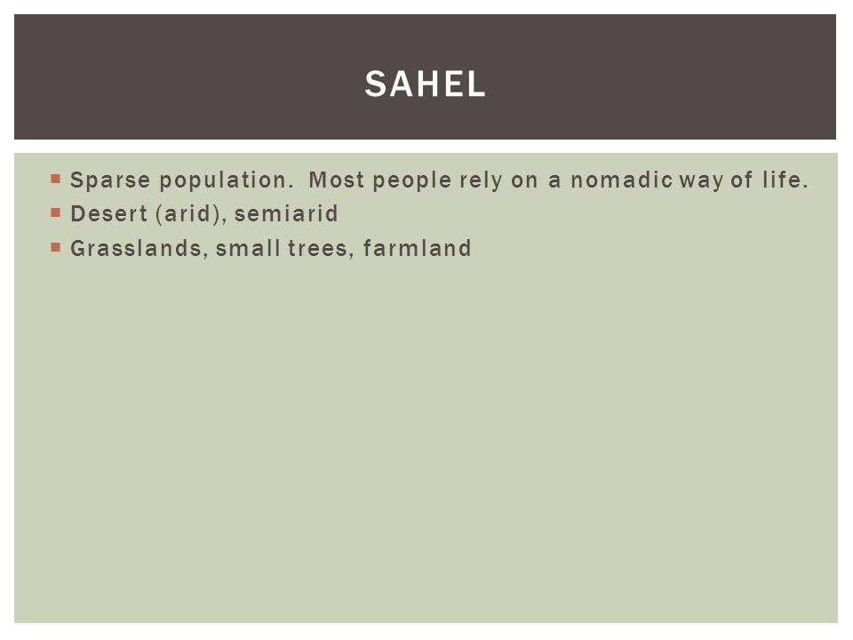 Sahel Sparse population. Most people rely on a nomadic way of life.