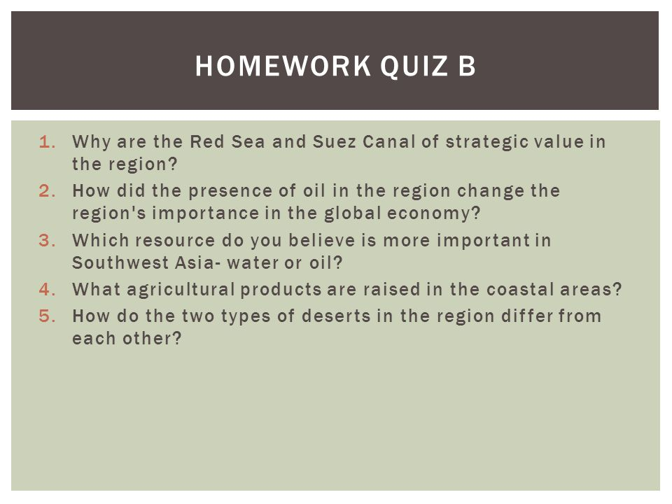 Homework Quiz B Why are the Red Sea and Suez Canal of strategic value in the region