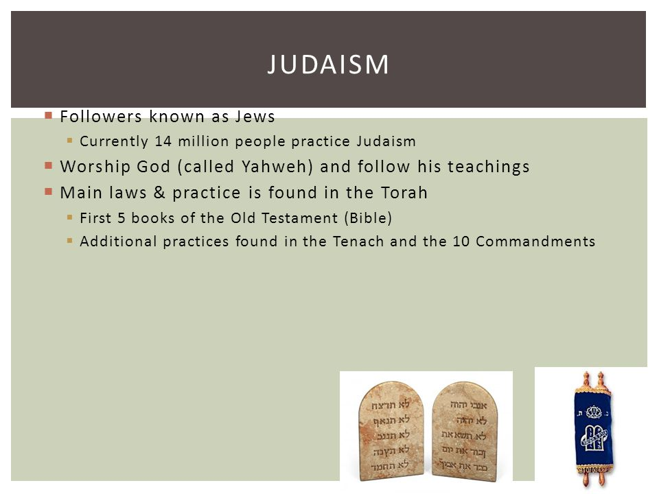 Judaism Followers known as Jews