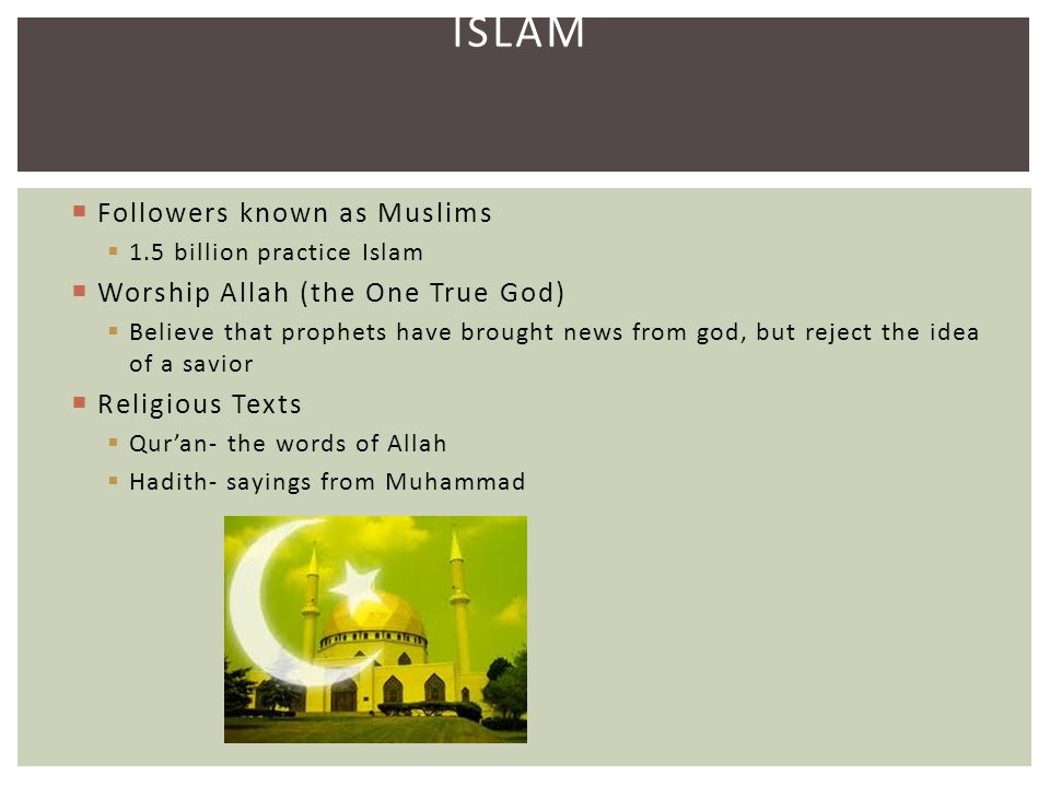 Islam Followers known as Muslims Worship Allah (the One True God)