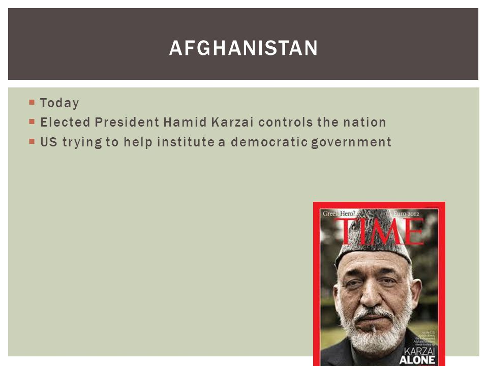 Afghanistan Today Elected President Hamid Karzai controls the nation
