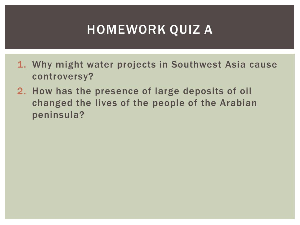 Homework Quiz A Why might water projects in Southwest Asia cause controversy