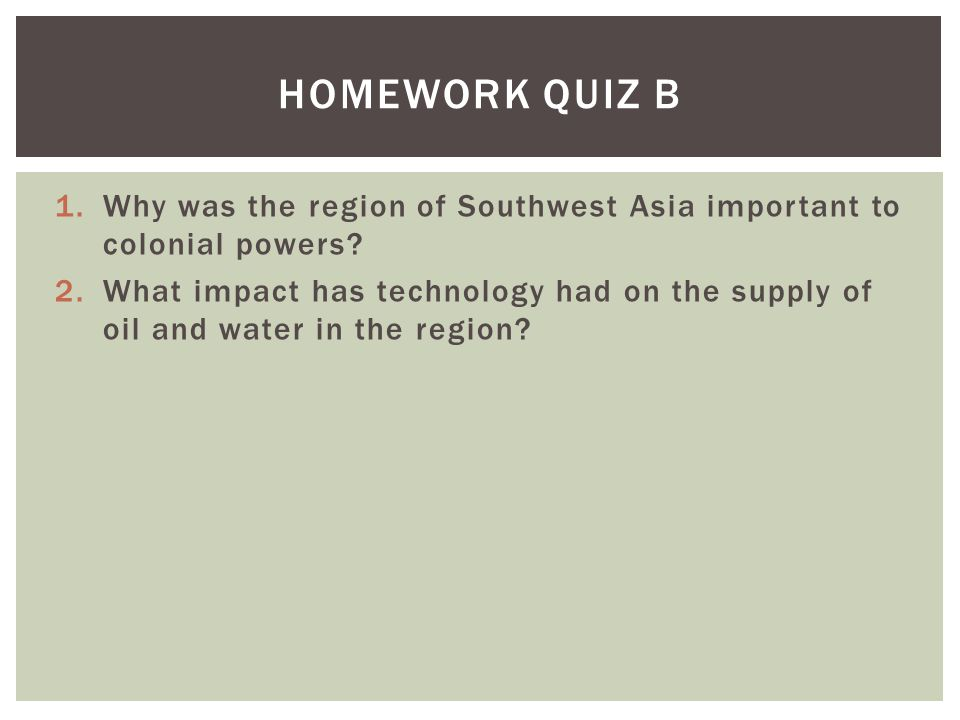 Homework quiz b Why was the region of Southwest Asia important to colonial powers