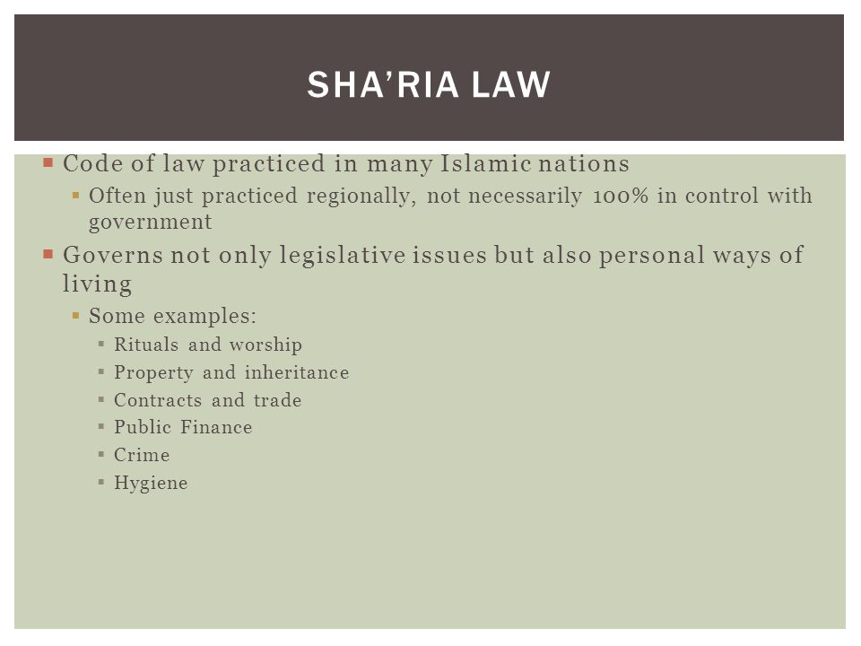 Sha'ria Law Code of law practiced in many Islamic nations