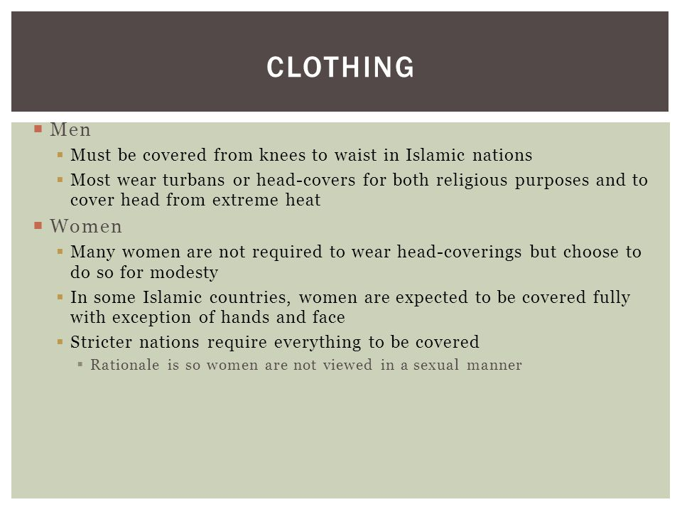 Clothing Men. Must be covered from knees to waist in Islamic nations.