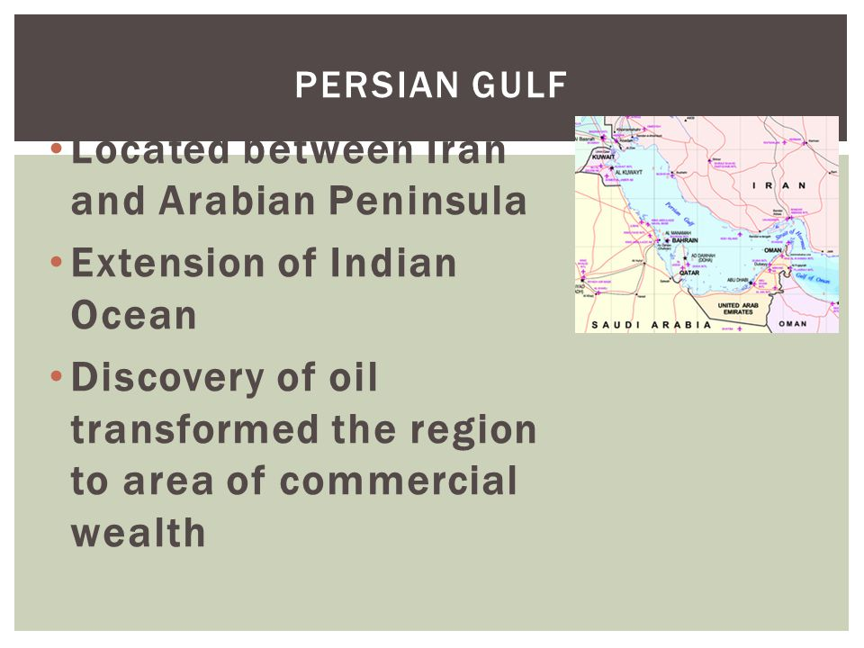 Located between Iran and Arabian Peninsula Extension of Indian Ocean