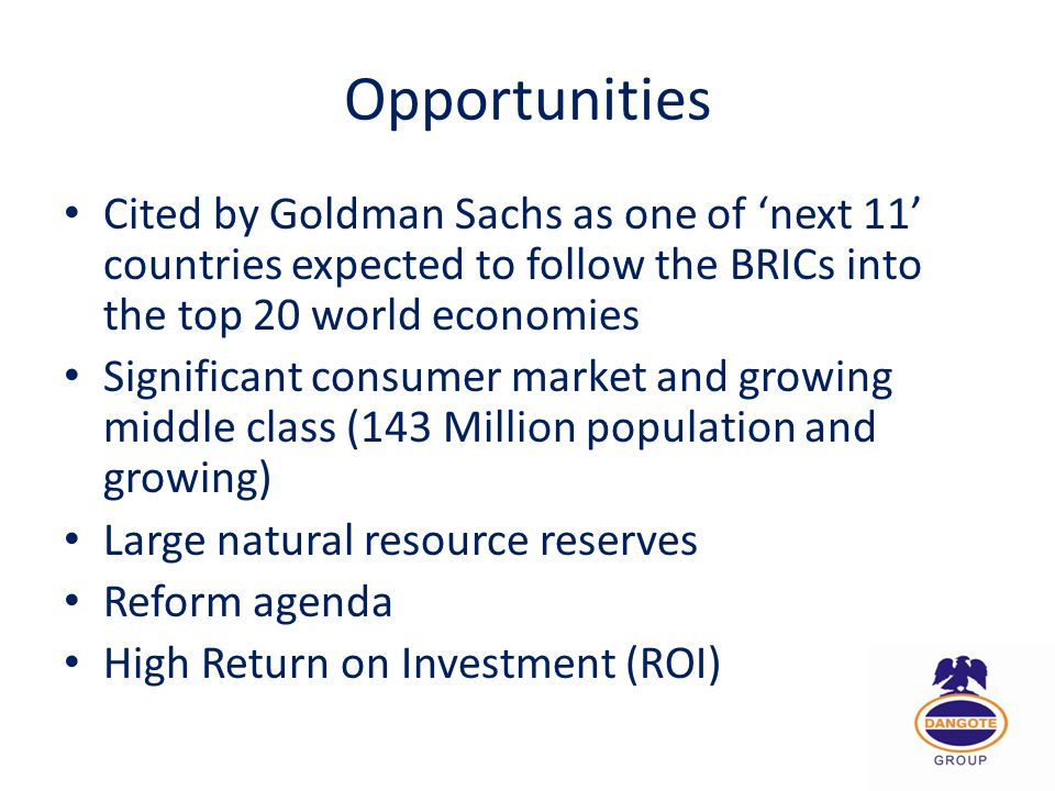 Opportunities Cited by Goldman Sachs as one of 'next 11' countries expected to follow the BRICs into the top 20 world economies.
