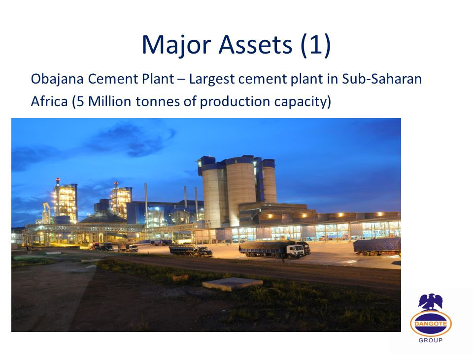 Major Assets (1) Obajana Cement Plant – Largest cement plant in Sub-Saharan.