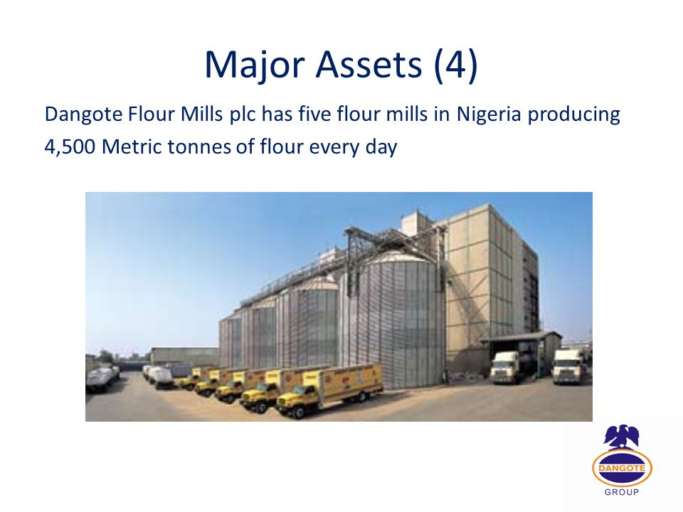 Major Assets (4) Dangote Flour Mills plc has five flour mills in Nigeria producing.