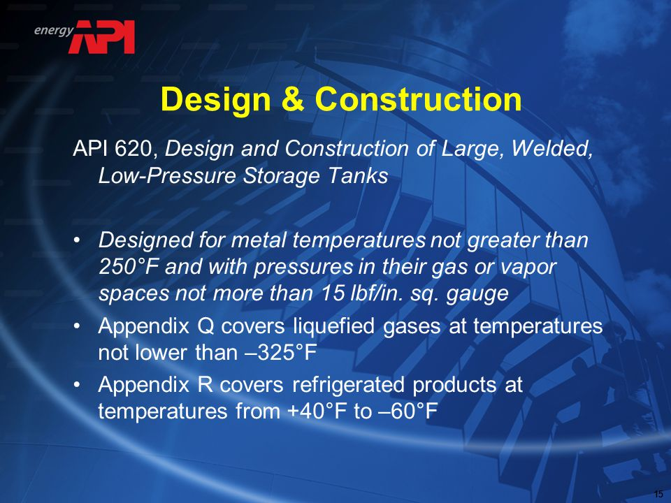 Design & Construction API 620, Design and Construction of Large, Welded, Low-Pressure Storage Tanks.