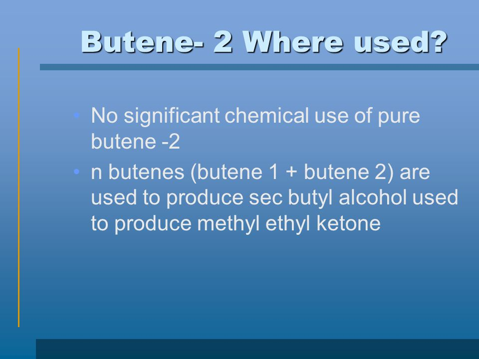 Butene- 2 Where used No significant chemical use of pure butene -2