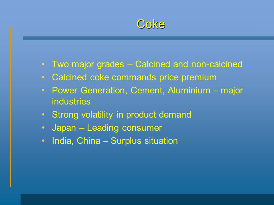 Coke Two major grades – Calcined and non-calcined
