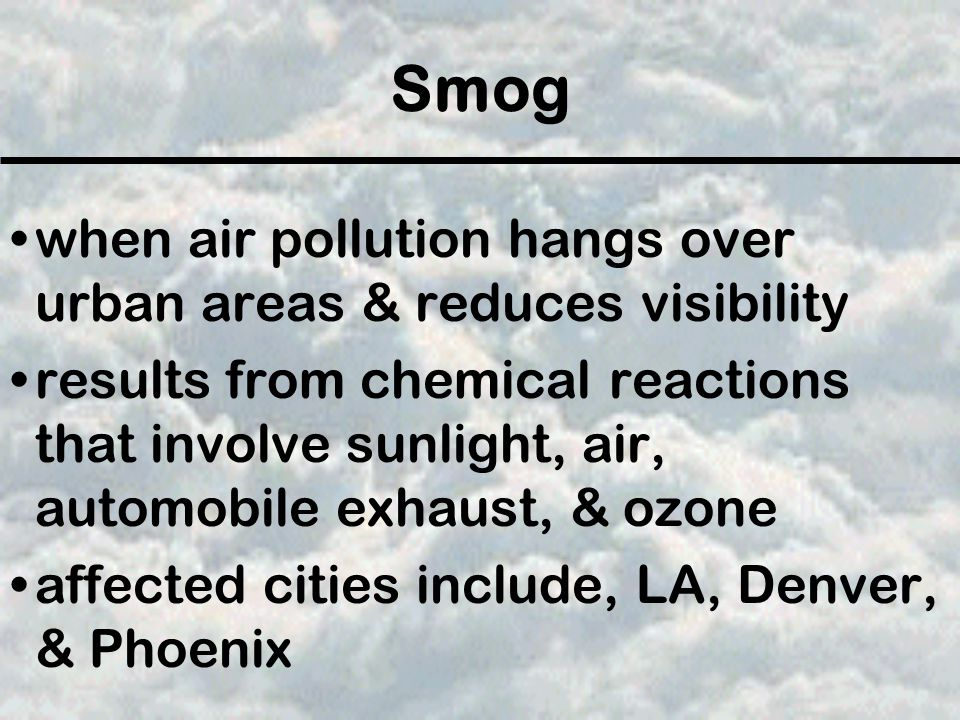 Smog when air pollution hangs over urban areas & reduces visibility