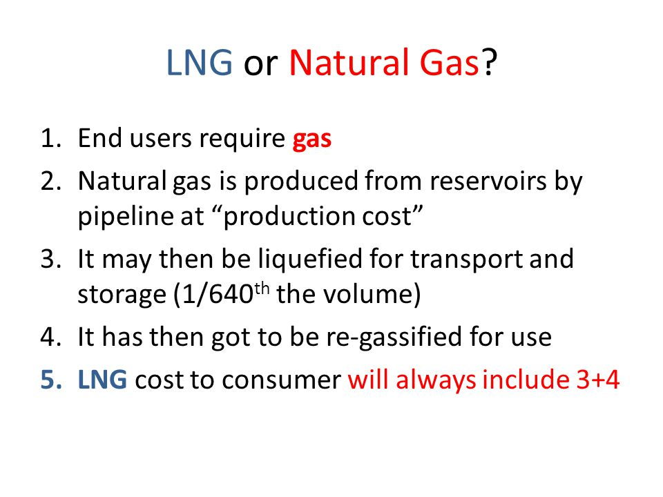 LNG or Natural Gas End users require gas