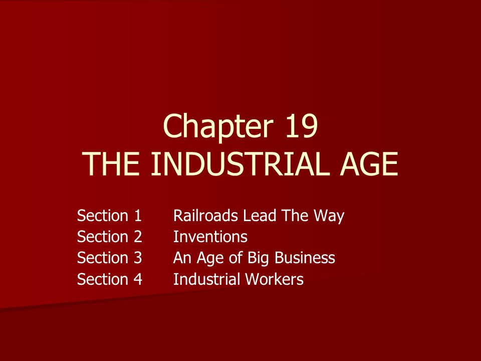 Chapter 19 THE INDUSTRIAL AGE