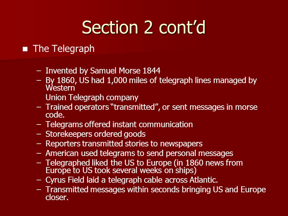 Section 2 cont'd The Telegraph Invented by Samuel Morse 1844