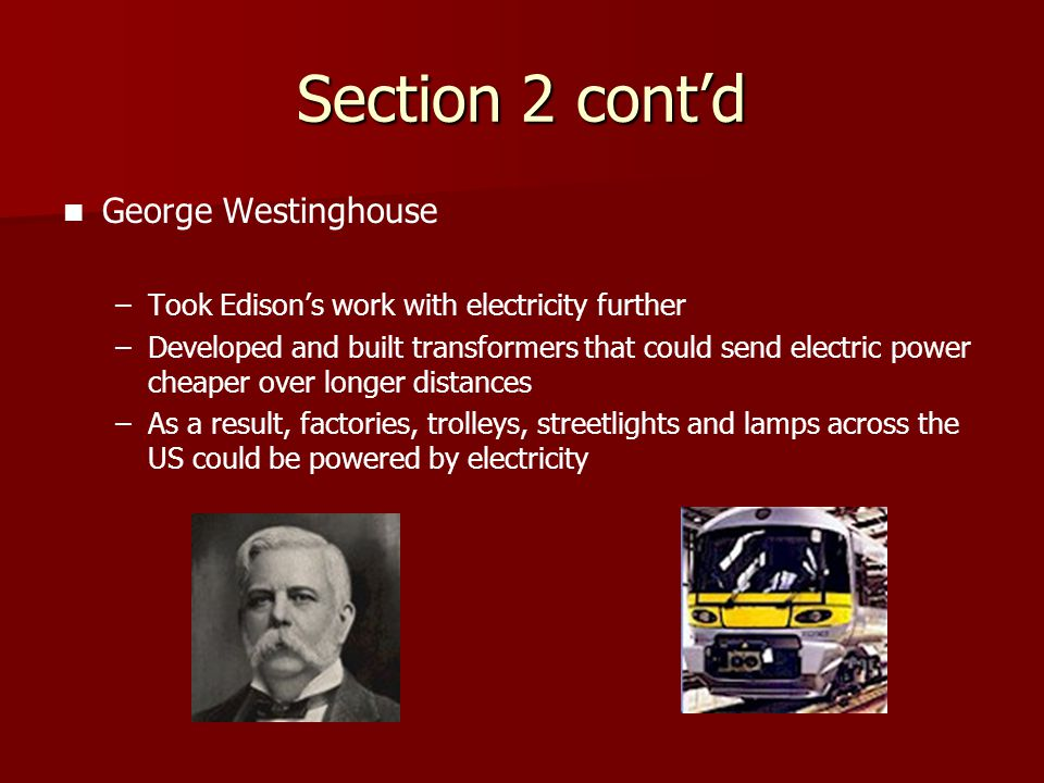 Section 2 cont'd George Westinghouse