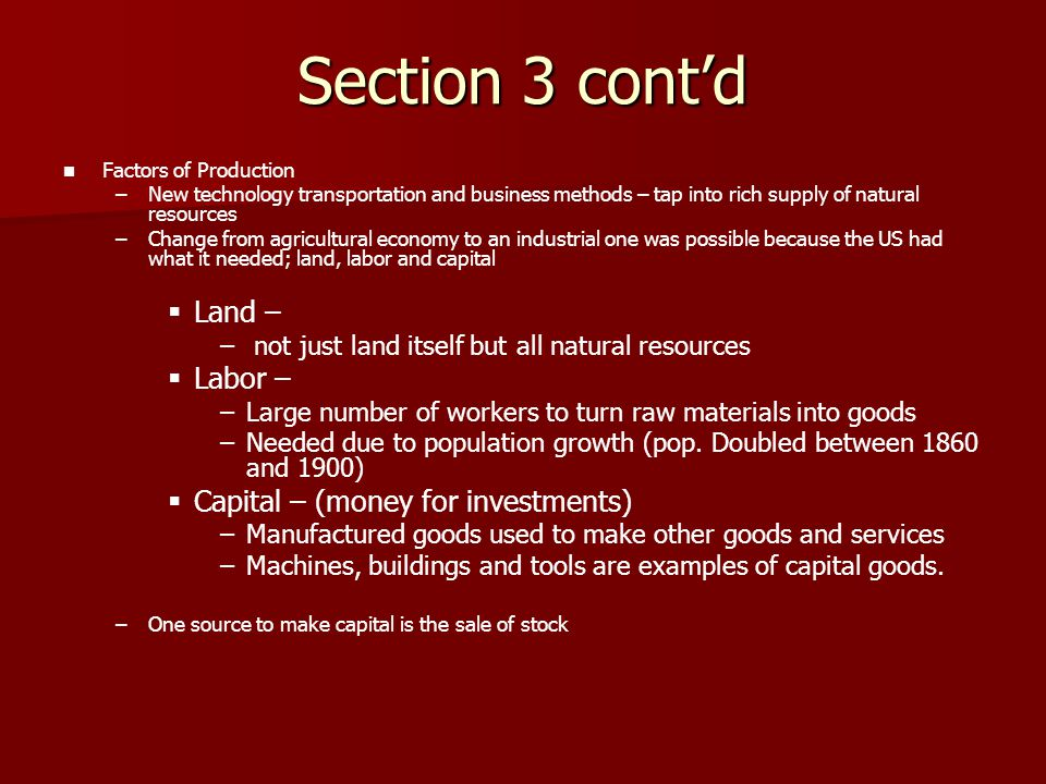 Section 3 cont'd Land – Labor – Capital – (money for investments)