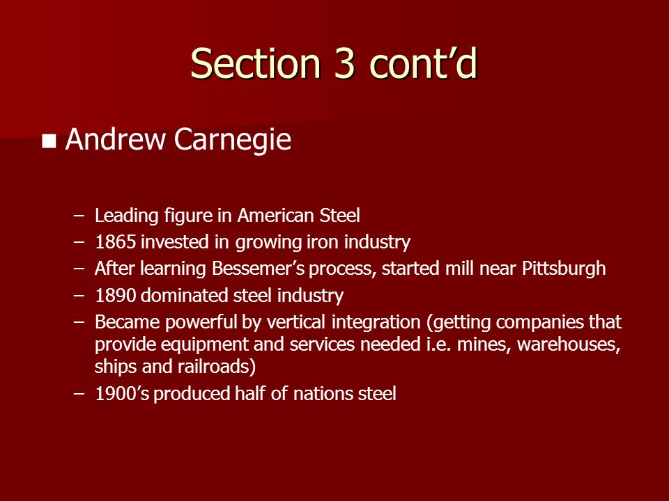 Section 3 cont'd Andrew Carnegie Leading figure in American Steel